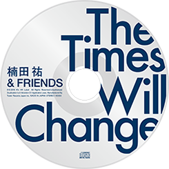 3rd Album The Times Will Change - 時代は変えられる - / 楠田 祐 & Friends